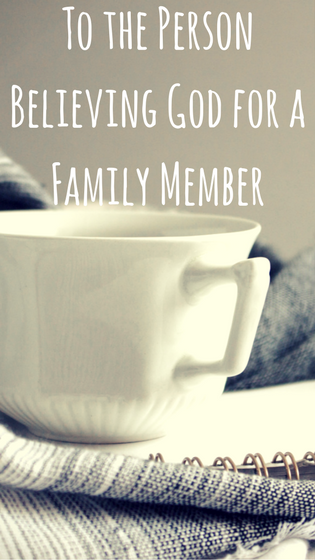 To the Person Believing God for a Family Member copy